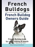 French Bulldogs. French Bulldog owners guide. French Bulldog book for care, training & health.