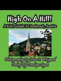 High on a Hill! a Kid's Guide to Innsbruck, Austria