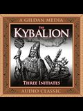 The Kybalion Lib/E: A Study of Hermetic Philosophy of Ancient Egypt and Greece