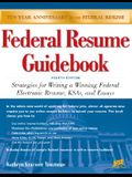 Federal Resume Guidebook: Strategies for Writing a Winning Federal Electronic Resume, Ksa, and Essay