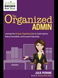 The Organized Admin: Leverage Your Unique Organizing Style to Create Systems, Reduce Overwhelm, and Increase Productivity