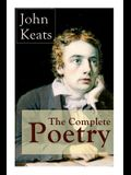 The Complete Poetry of John Keats: Ode on a Grecian Urn + Ode to a Nightingale + Hyperion + Endymion + The Eve of St. Agnes + Isabella + Ode to Psyche