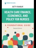 Health Care Finance, Economics, and Policy for Nurses, Second Edition: A Foundational Guide