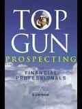 Top Gun Prospecting for Financial Professionals