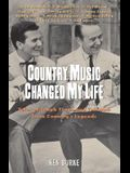 Country Music Changed My Life: Tales of Tough Times and Triumph from Country's Legends