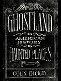 Ghostland: An American History in Haunted Pla