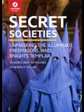 Secret Societies: Unmasking the Illuminati, Freemasons & Knights Templar