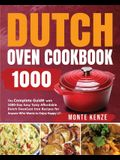 Dutch Oven Cookbook 1000: The Complete Guide with 1000-Day Easy Tasty Affordable Dutch Oven Cast Iron Recipes for Anyone Who Wants to Enjoy Happ