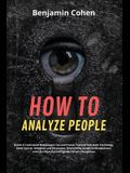 How to Analyze People: Detect if a Narcissist Manipulates You and Protect Yourself from Dark Psychology, Mind Control, Deception and Persuasi