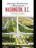 Classical Architecture and Monuments of Washington, D.C.: A History & Guide
