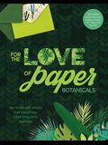For the Love of Paper: Botanicals, Volume 3: 160 Tear-Off Pages for Creating, Crafting, and Sharing
