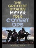 The Greatest Stories Never Told: Covert Ops