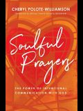 Soulful Prayers: The Power of Intentional Communication with God