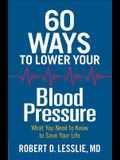 60 Ways to Lower Your Blood Pressure: What You Need to Know to Save Your Life