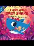 I Love You, Baby Shark: Doo Doo Doo Doo Doo Doo (Baby Shark Book)