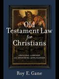Old Testament Law for Christians: Original Context and Enduring Application