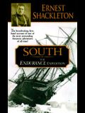 South: The Endurance Expedition -- The Breathtaking First-Hand Account of One of the Most Astounding Antarctic Adventures of