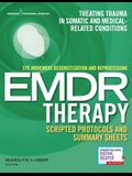 Eye Movement Desensitization and Reprocessing (Emdr) Therapy Scripted Protocols and Summary Sheets: Treating Trauma in Somatic and Medical Related Con