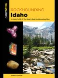 Rockhounding Idaho: A Guide to 99 of the State's Best Rockhounding Sites
