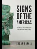 Signs of the Americas: A Poetics of Pictography, Hieroglyphs, and Khipu