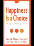 Happiness Is a Choice: Enhance Joy and Meaning in Your Life
