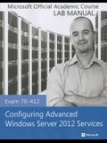 Exam 70-412 Configuring Advanced Windows Server 2012 Services Lab Manual