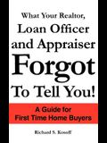 What Your Realtor, Loan Officer and Appraiser Forgot to Tell You!
