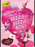 Valentine's Day Makes Me Feel Razzle Dazzle Rose!: A Sweet Scratch-And-Sniff Story