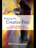 Stoking the Creative Fires: 9 Ways to Rekindle Passion and Imagination (Burnout, Creativity, Flow, Motivation, for Fans of the Artist's Way)