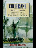 Cochrane: The Life and Exploits of a Fighting Captain