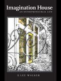 Imagination House: An Entrepreneurial Life