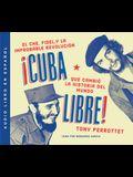 Cuba Libre: Cómo Una Banda de Guerrilleros Auto Entrenados Derrocó a Un Dictador Y Cambió La Historia del Mundo