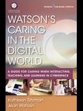 Watson's Caring in the Digital World: A Guide for Caring when Interacting, Teaching, and Learning in Cyberspace