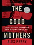 The Good Mothers: The True Story of the Women Who Took on the World's Most Powerful Mafia