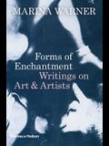 Forms of Enchantment: Writings on Art and Artists