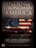 Binding the Strongman Over America and the Nations: Healing the Land, Transferring Wealth, and Advancing the Kingdom of God