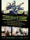 The Soldier's Guide: The Complete Guide to US Army Traditions, Training, Duties, and Responsibilities