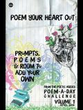 Poem Your Heart Out: Prompts, Poems & Room to Add Your Own: Volume 1: Prompts, Poems & Room to Add Your Own