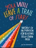 You Will Leave a Trail of Stars: Words of Inspiration for Blazing Your Own Pathh