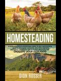Homesteading: A Comprehensive Homestead Guide to Self-Sufficiency, Raising Backyard Chickens, and Mini Farming, Including Gardening