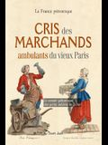 Cris des marchands ambulants du vieux Paris: Le monde pittoresque des petits métiers de la rue