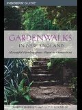 Gardenwalks in New England: Beautiful Gardens from Maine to Connecticut