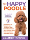 The Happy Poodle: The Happiness Guide for Standard, Miniature & Toy Poodles