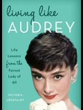 Living Like Audrey: Life Lessons from the Fairest Lady of All