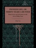 Pioneer Life; Or, Thirty Years a Hunter: Being Scenes and Adventures in the Life of Philip Tome