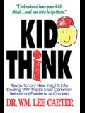 Kid Think: Revolutionary New Insights Into Dealing with the Six Most Common Behavioral Problems of Children