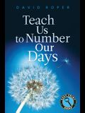 Teach Us to Number Our Days (Easy Print Books)