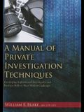 A Manual of Private Investigation Techniques: Developing Sophisticated Investgative and Business Skills to Meet Modern Challenges