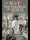 Still More Not the Parables of Jesus: Revised Satirical Version