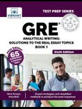 GRE Analytical Writing: Solutions to the Real Essay Topics - Book 1 (Sixth Edition)